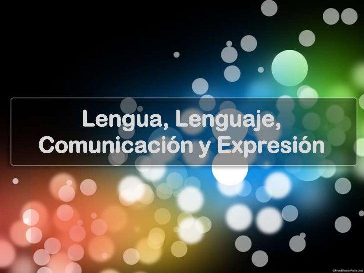 Lengua, Lenguaje,Comunicación y Expresión