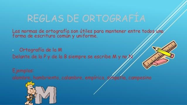 REGLAS DE ORTOGRAFÍALas normas de ortografía son útiles para mantener entre todos unaforma de escritura común y uniforme.•...