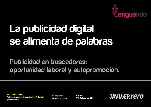 #Lenguando Conecta tu lengua Javier Herrero Valle Profesor Asociado Universidad de Valladolid @javierherrero Fecha   7-8...