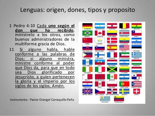 Lenguas: origen, dones, tipos y proposito 1 Pedro 4:10 Cada uno según el don que ha recibido, minístrelo a los otros, como...