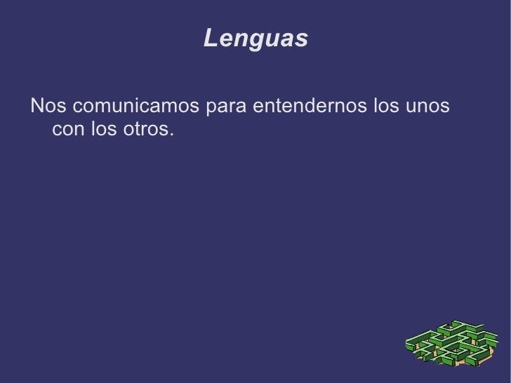 Lenguas <ul><li>Nos comunicamos para entendernos los unos con los otros. </li></ul>