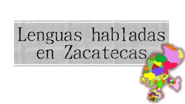Lenguaindígena Númerode hablantes (año 2010) Huichol 1 003 Náhuatl 503 Tepehuano 492 Tlapaneco 381 En Zacatecas, hay 4 924...