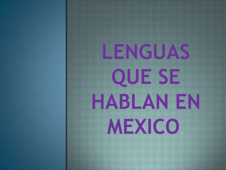 LENGUAS QUE SE HABLAN EN MEXICO.<br />