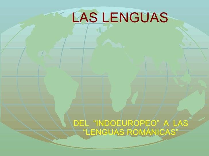 """LAS LENGUAS DEL  """"INDOEUROPEO""""  A  LAS """"LENGUAS ROMÁNICAS"""""""
