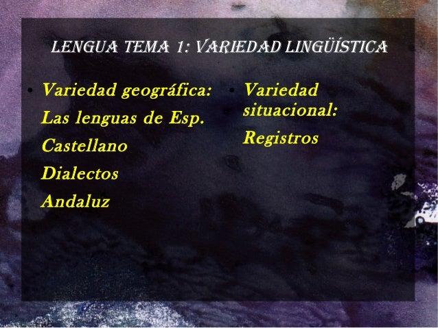 LENGUA TEMA 1: VARIEDAD LINGÜÍSTICA ● Variedad geográfica: Las lenguas de Esp. Castellano Dialectos Andaluz ● Variedad sit...
