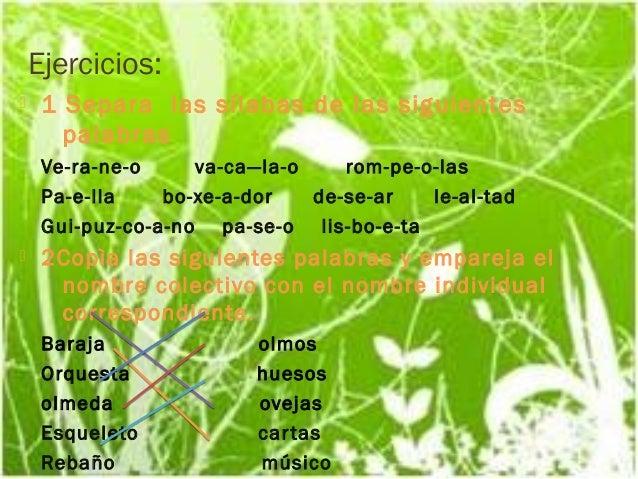 Ejercicios:    1 Separa las sílabas de las siguientes       palabras     Ve-ra-ne-o     va-ca—la-o    rom-pe-o-las     Pa...