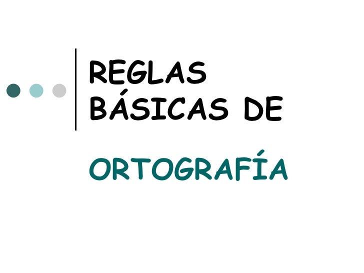 REGLASBÁSICAS DEORTOGRAFÍA