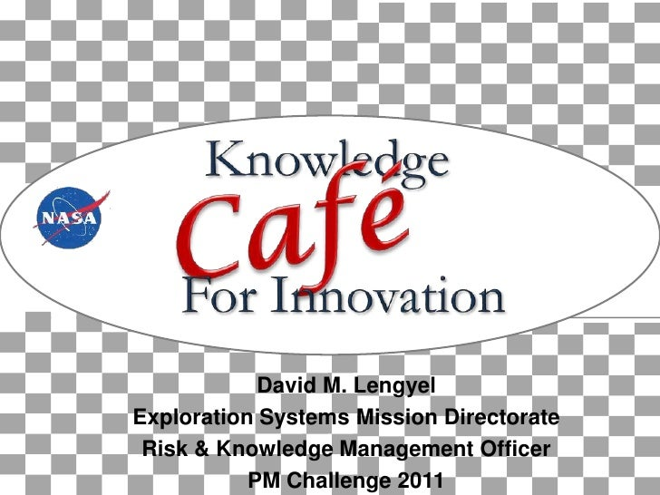 David M. LengyelExploration Systems Mission Directorate Risk & Knowledge Management Officer           PM Challenge 2011