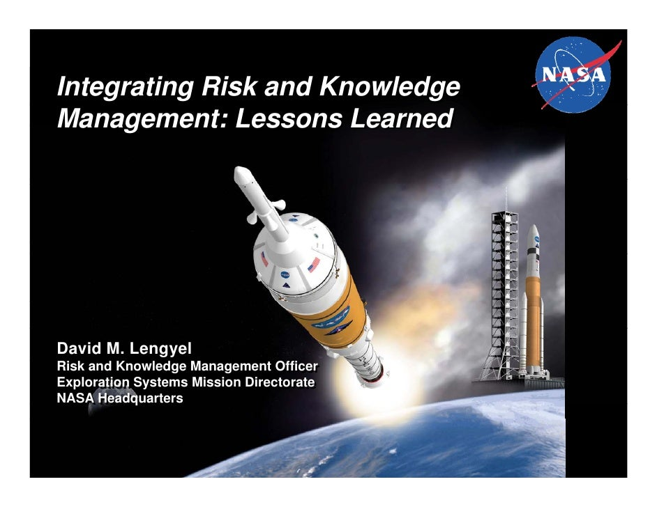 Integrating Risk and KnowledgeManagement: Lessons LearnedDavid M. LengyelRisk and Knowledge Management OfficerRisk and Kno...
