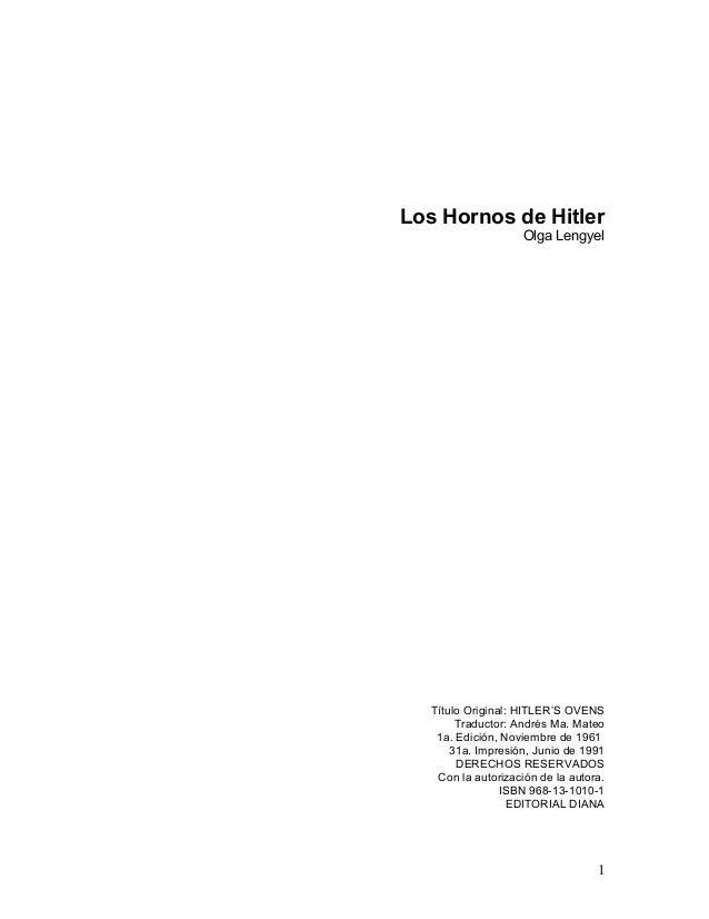 Los Hornos de Hitler Olga Lengyel  Título Original: HITLER'S OVENS Traductor: Andrés Ma. Mateo 1a. Edición, Noviembre de 1...