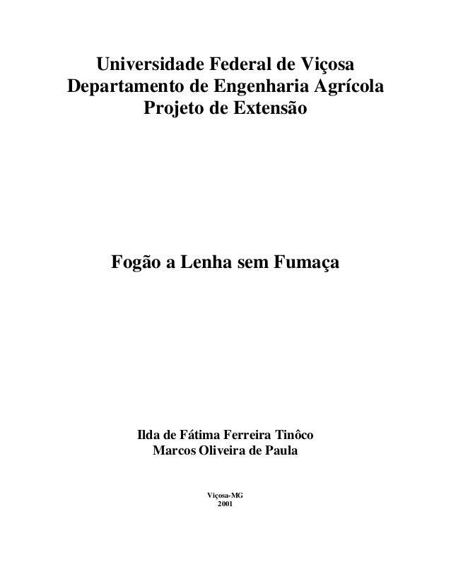 Universidade Federal de Viçosa Departamento de Engenharia Agrícola Projeto de Extensão  Fogão a Lenha sem Fumaça  Ilda de ...