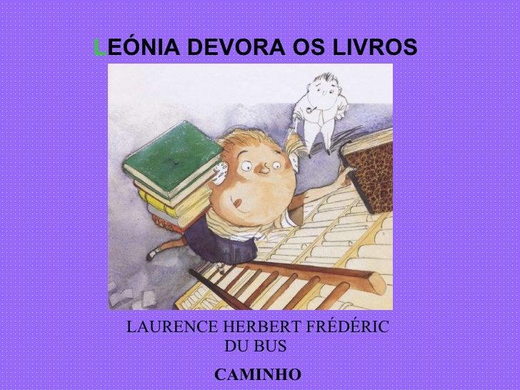 L EÓNIA DEVORA OS LIVROS LAURENCE HERBERT FRÉDÉRIC DU BUS  CAMINHO