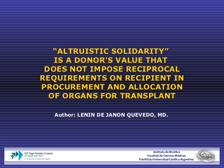 """"""" ALTRUISTIC SOLIDARITY""""  IS A DONOR'S VALUE THAT  DOES NOT IMPOSE RECIPROCAL REQUIREMENTS ON RECIPIENT IN PROCUREMENT AND..."""