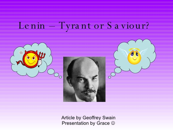 debate lenin tyrant or savior In the unending debate about what exactly the new russia is, the subject of lenin resembles a rorschach inkblot test people project their views of their state onto him and see what they wish.
