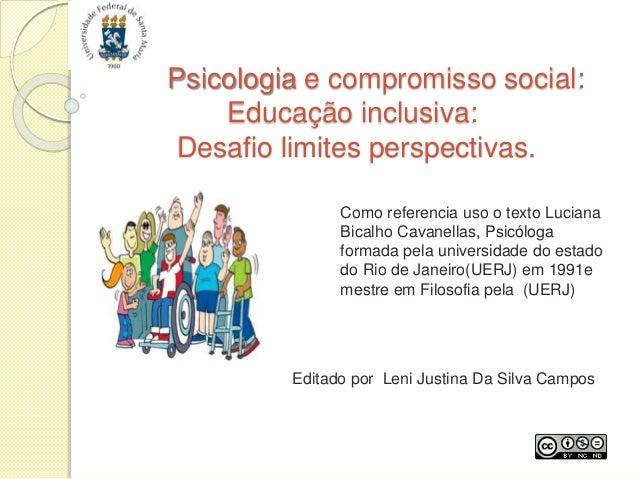 Psicologia e compromisso social: Educação inclusiva: Desafio limites perspectivas. Editado por Leni Justina Da Silva Campo...