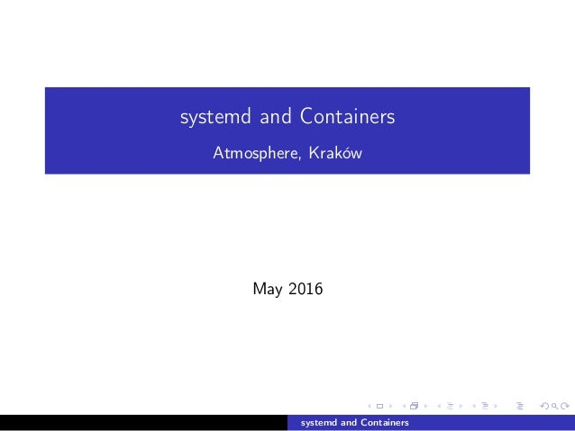 systemd and Containers Atmosphere, Kraków May 2016 systemd and Containers
