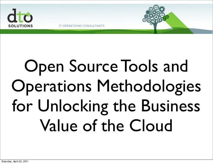 Open Source Tools and        Operations Methodologies        for Unlocking the Business            Value of the CloudSatur...