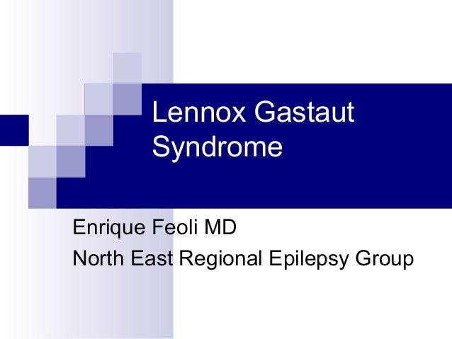 Lennox Gastaut Syndrome Enrique Feoli MD North East Regional Epilepsy Group