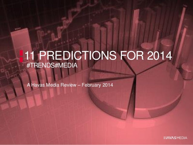 11 PREDICTIONS FOR 2014 #TRENDS#MEDIA A Havas Media Review – February 2014