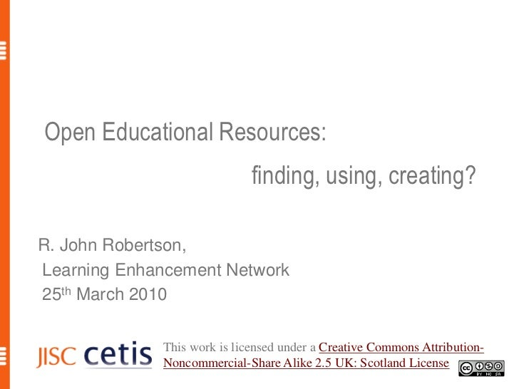 Open Educational Resources: 				finding, using, creating?<br />R. John Robertson,<br /> Learning Enhancement Network<br />...