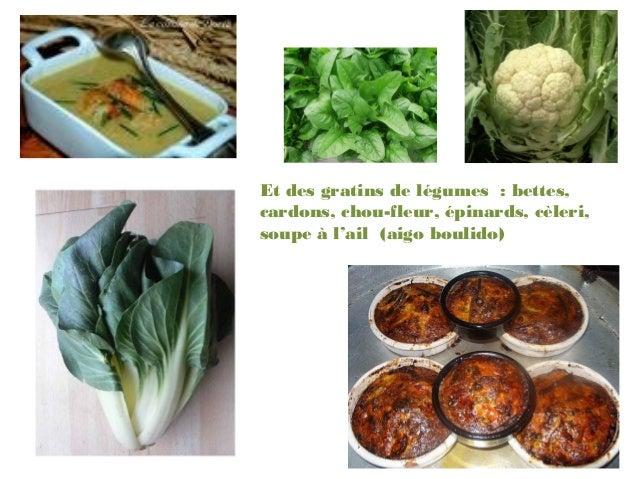 Et des gratins de légumes : bettes,cardons, chou-fleur, épinards, cèleri,soupe à l'ail (aigo boulido)