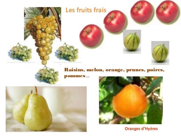 Les fruits fraisRaisins, melon, orange, prunes, poires,pommes …                       Oranges d'Hyères