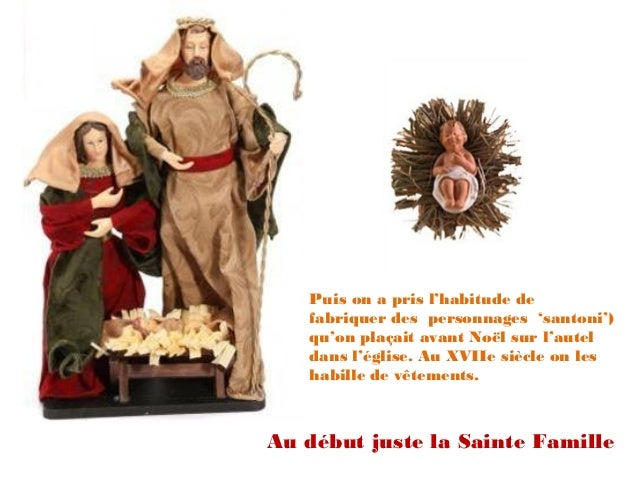 Puis on a pris l'habitude de   fabriquer des personnages 'santoni')   qu'on plaçait avant Noël sur l'autel   dans l'église...