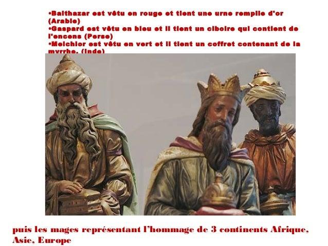 •Balthazar est vêtu en rouge et tient une urne remplie dor       (Arabie)       •Gaspard est vêtu en bleu et il tient un c...