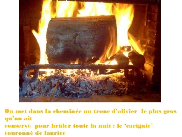 On met dans la cheminée un tronc d'olivier le plus grosqu'on aitconservé pour brûler toute la nuit : le 'carignié'couronné...