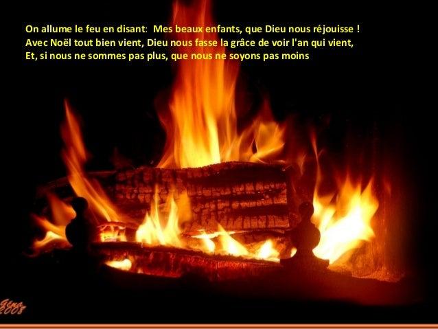 On allume le feu en disant:, Mes beaux enfants, que Dieu nous réjouisse !Avec Noël tout bien vient, Dieu nous fasse la grâ...