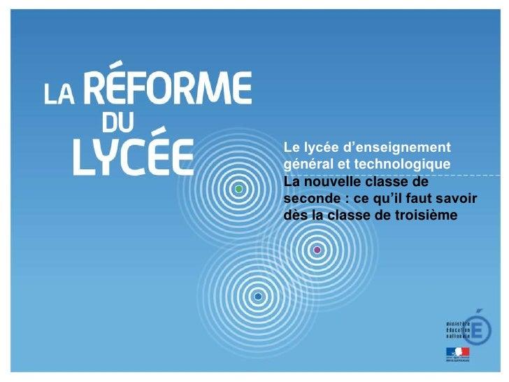 1<br />Le lycée d'enseignementgénéral et technologique<br />La nouvelle classe de seconde : ce qu'il faut savoir dès la cl...