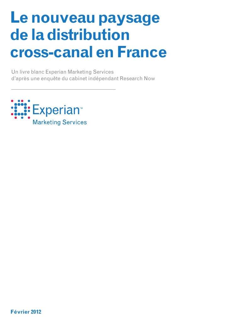 Le nouveau paysagede la distributioncross-canal en FranceUn livre blanc Experian Marketing Servicesd'après une enquête du ...