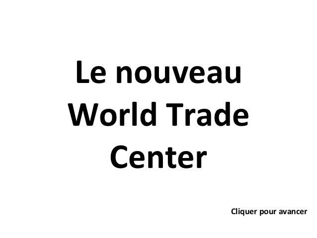 Le nouveauWorld Trade  Center         Cliquer pour avancer