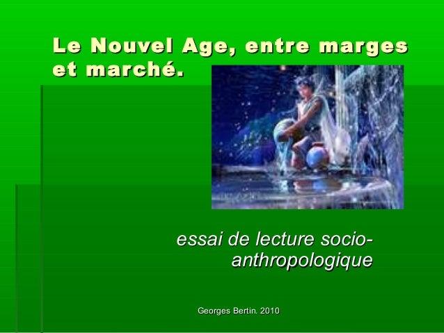 Georges Bertin. 2010Georges Bertin. 2010 Le Nouvel Age, entre margesLe Nouvel Age, entre marges et marché.et marché. essai...