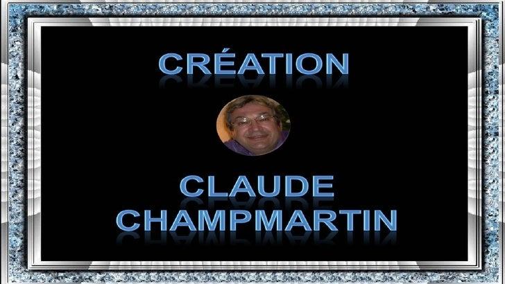 Création : Claude Champmartin                      Crédit photo : prises sur le net et personnelles                       ...