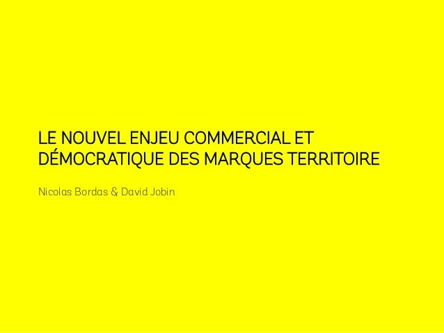 REPUTATION WAR - enjeu commercial et démocratique des marques territoire nicolas.bordas@tbwa.com david.jobin@royalties.fr ...