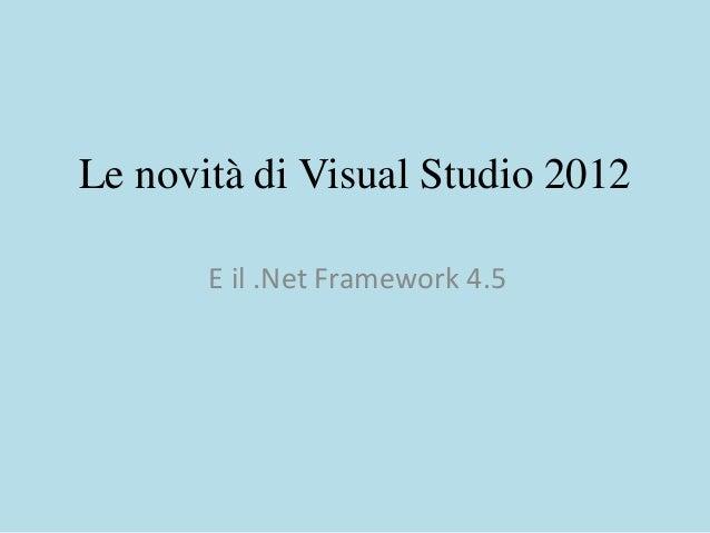 Le novità di Visual Studio 2012       E il .Net Framework 4.5