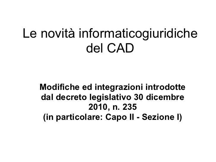 Le novità informaticogiuridiche            del CAD  Modifiche ed integrazioni introdotte  dal decreto legislativo 30 dicem...
