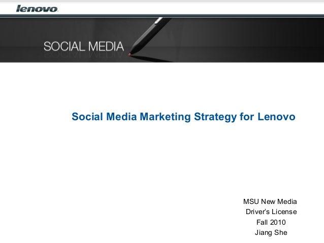 Social Media Marketing Strategy for Lenovo MSU New Media Driver's License Fall 2010 Jiang She