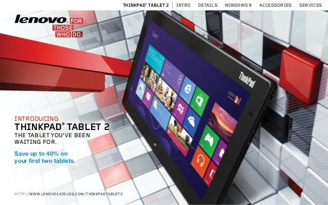 THINKPAD® TABLET 2   INTRO   DETAILS   WINDOWS 8   ACCESSORIES   SERVICESINTRODUCINGTHINKPAD® TABLET 2THE TABLET YOU'VE BE...