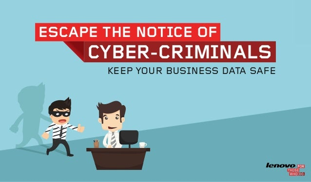 KEEP YOUR BUSINESS DATA SAFE ESCAPE THE NOTICE OF CYBER-CRIMINALS