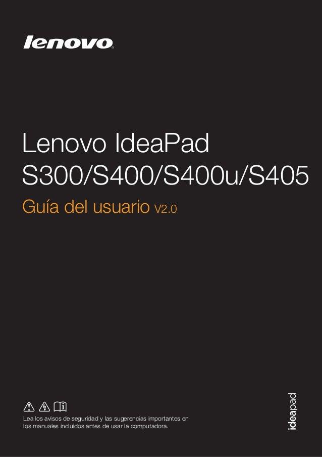 Lenovo IdeaPad S300/S400/S400u/S405 Guía del usuario V2.0  Lea los avisos de seguridad y las sugerencias importantes en lo...