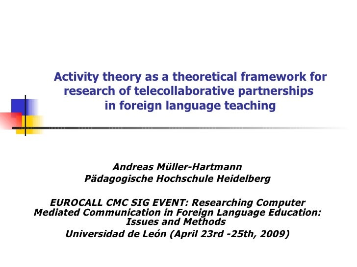 Activity theory as a theoretical framework for research of telecollaborative partnerships  in foreign language teaching An...