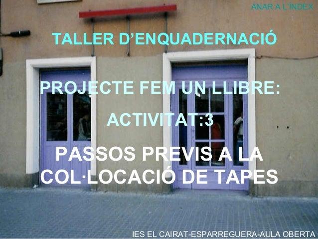PASSOS PREVIS A LA COL·LOCACIÓ DE TAPES ANAR A L'ÍNDEX IES EL CAIRAT-ESPARREGUERA-AULA OBERTA TALLER D'ENQUADERNACIÓ PROJE...