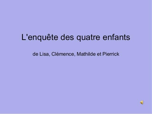 L'enquête des quatre enfants de Lisa, Clémence, Mathilde et Pierrick