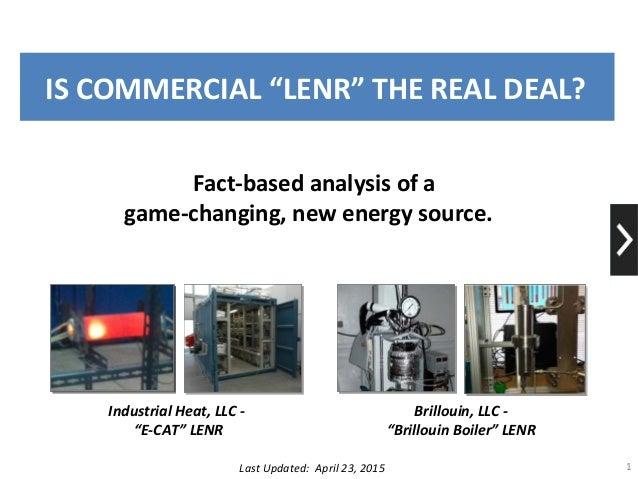 "IS COMMERCIAL ""LENR"" THE REAL DEAL? 1 Industrial Heat, LLC - ""E-CAT"" LENR Brillouin, LLC - ""Brillouin Boiler"" LENR Last Up..."