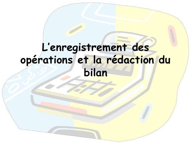 L'enregistrement des  opérations et la rédaction du  bilan