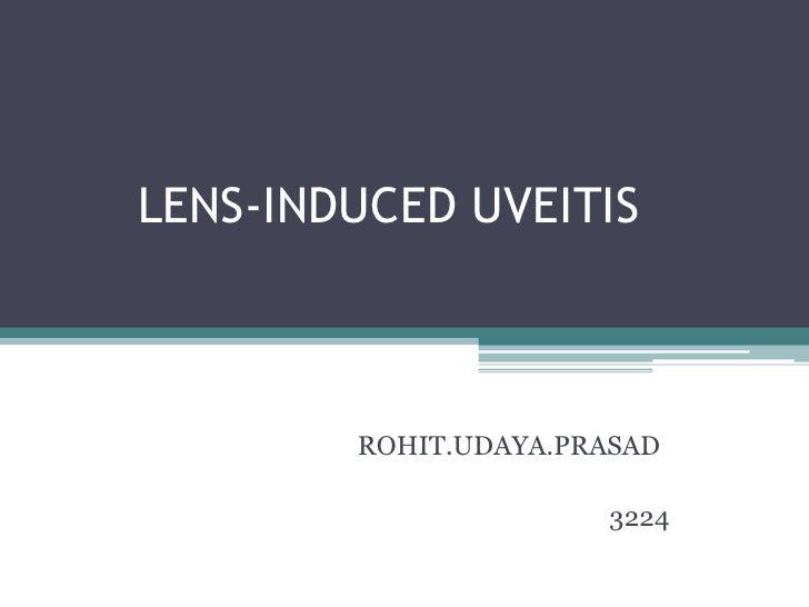 LENS-INDUCED UVEITIS            ROHIT.UDAYA.PRASAD                        3224