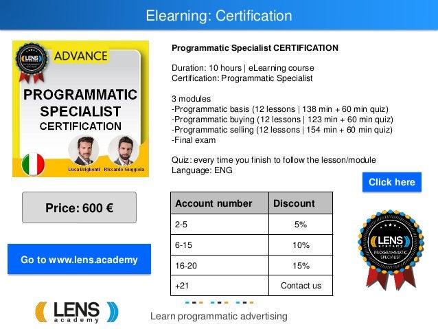 Learn programmatic advertising Elearning: Certification Programmatic Specialist CERTIFICATION Duration: 10 hours   eLearni...