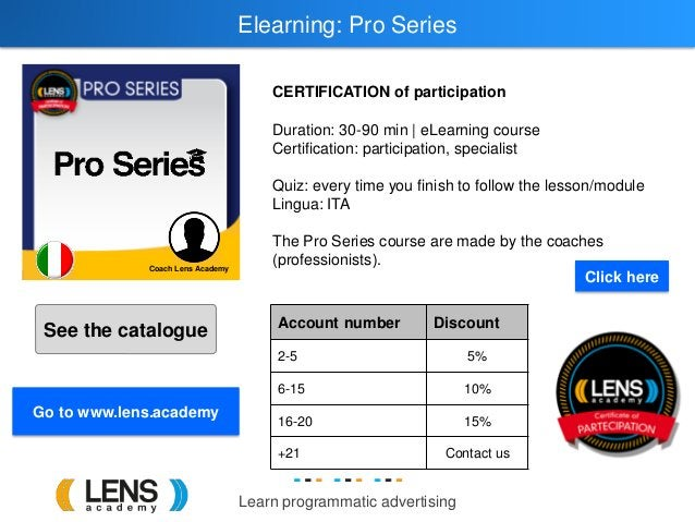 Learn programmatic advertising Elearning: Pro Series CERTIFICATION of participation Duration: 30-90 min   eLearning course...